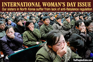 International Woman's Day Issue: Our sisters in North Korea suffer from lack of government anti-flatulence legislation
